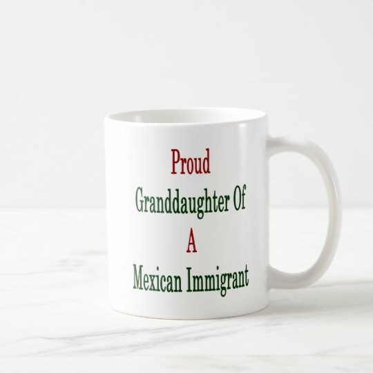 Proud Granddaughter Of A Mexican Immigrant Coffee Mug