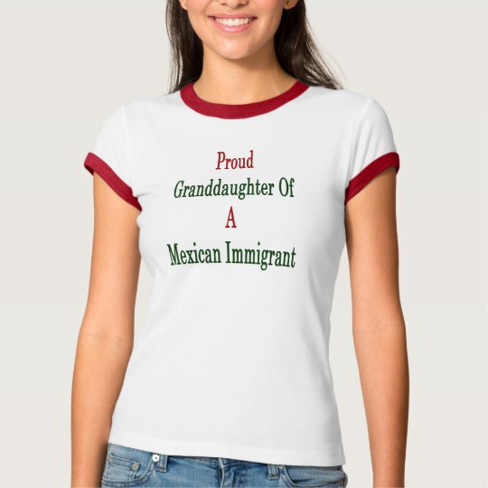 Proud Granddaughter Of A Mexican Immigrant T-Shirt