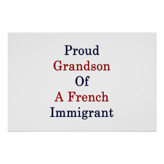 Proud Grandson Of A French Immigrant Poster