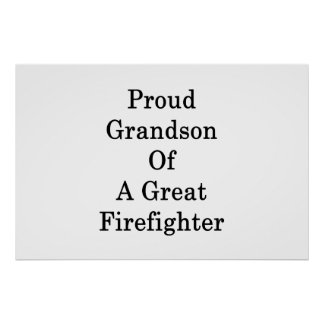 Proud Grandson Of A Great Firefighter Poster