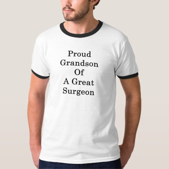 Proud Grandson Of A Great Surgeon T-Shirt