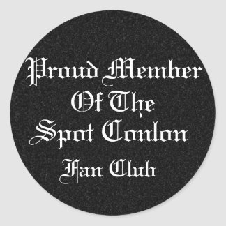 Proud Member of the Spot Conlon Fan Club Round Sticker