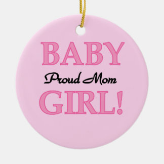 Proud Mom Baby Girl Gifts Ceramic Ornament