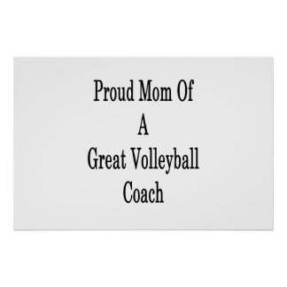 Proud Mom Of A Great Volleyball Coach Poster