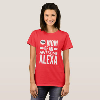 Proud Mom of an awesome Alexa T-Shirt