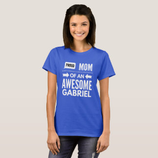Proud Mom of an awesome Gabriel T-Shirt