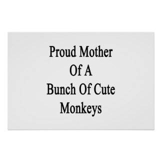 Proud Mother Of A Bunch Of Cute Monkeys Poster