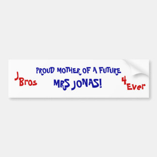 PROUD MOTHER OF A FUTURE, MRS JONAS!, J, Bros, ... Bumper Sticker