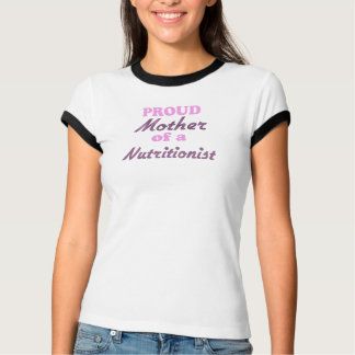 Proud Mother of a Nutritionist T Shirts