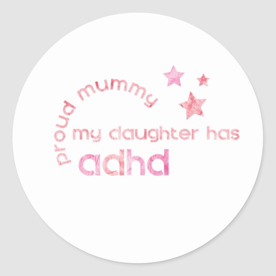 Proud Mummy My Daughter has ADHD Classic Round Sticker