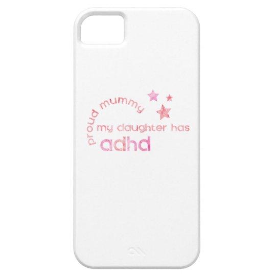 Proud Mummy My Daughter has ADHD iPhone 5 Case