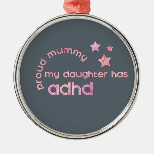Proud Mummy My Daughter has ADHD Metal Ornament