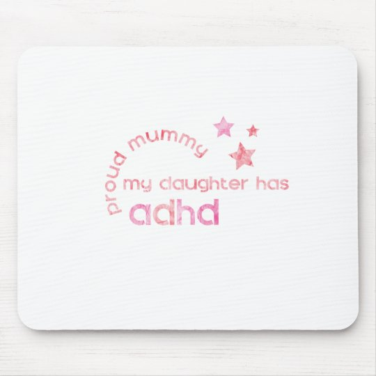 Proud Mummy My Daughter has ADHD Mouse Pad
