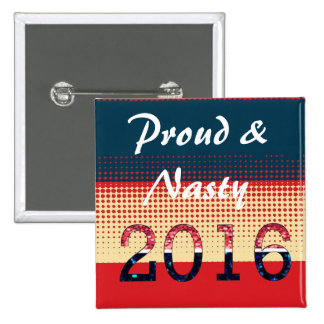 Proud & Nasty 2016 Anti Trump Pro Hillary Pin