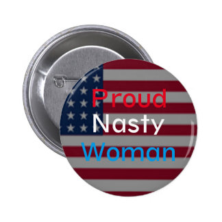 Proud Nasty Woman, Anti Trump Pro Hillary Button