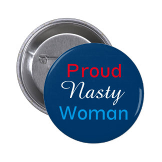 Proud Nasty Woman, Red, White & Blue Button