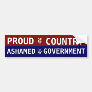 Proud of my Country Ashamed of my government Bumper Sticker