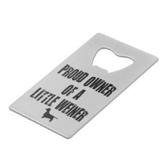 Proud Owner of a Little Weiner Credit Card Bottle Opener