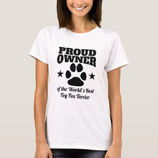 Proud Owner Of The World's Best Toy Fox Terrier T-Shirt