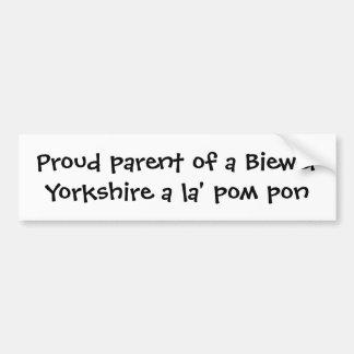 Proud parent of a Biewer Yorkshire a la' pom pon Bumper Sticker
