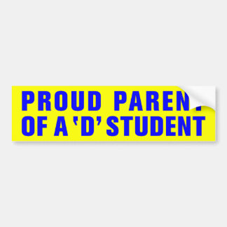 PROUD PARENT OF A 'D' STUDENT BUMPER STICKER