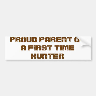 PROUD PARENT OF A FIRST TIME HUNTER BUMPER STICKER