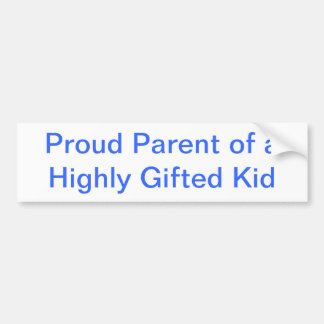 Proud Parent of a Highly Gifted Kid Bumper Sticker