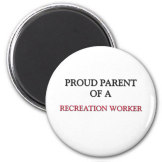Proud Parent Of A RECREATION WORKER Magnet