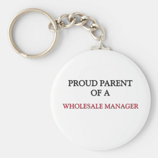 Proud Parent Of A WHOLESALE MANAGER Keychain