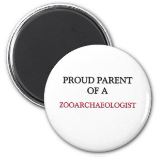 Proud Parent Of A ZOOARCHAEOLOGIST Magnet