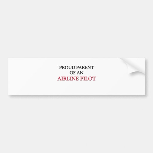 Proud Parent OF AN AIRLINE PILOT Bumper Stickers