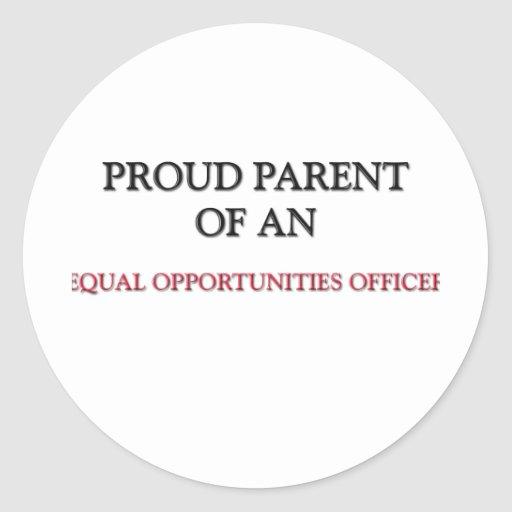 Proud Parent OF AN EQUAL OPPORTUNITIES OFFICER Stickers