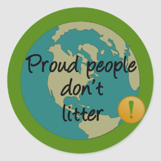 Proud People Don't Litter Classic Round Sticker