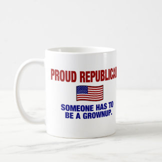 Proud Republican - Someone Has To Be A Grownup Coffee Mug