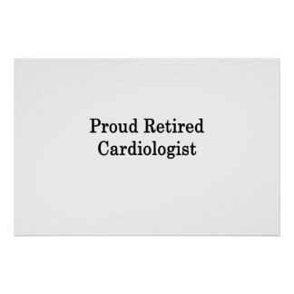 Proud Retired Cardiologist Poster