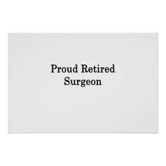 Proud Retired Surgeon Poster