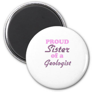 Proud Sister of a Geologist 2 Inch Round Magnet