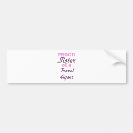 Proud Sister of a Travel Agent Bumper Stickers