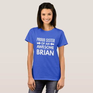 Proud Sister of an awesome Brian T-Shirt
