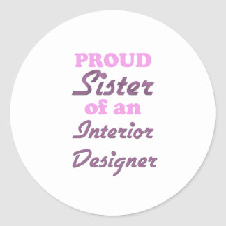 Proud Sister of an Interior Designer Round Stickers