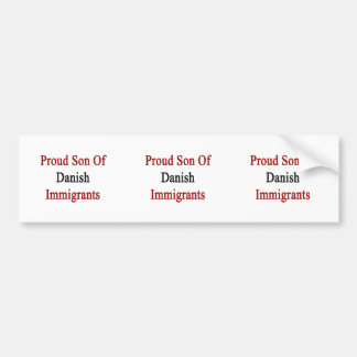 Proud Son Of Danish Immigrants Bumper Sticker