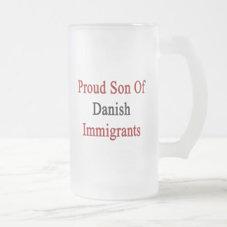 Proud Son Of Danish Immigrants Frosted Glass Beer Mug