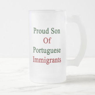 Proud Son Of Portuguese Immigrants Frosted Glass Beer Mug