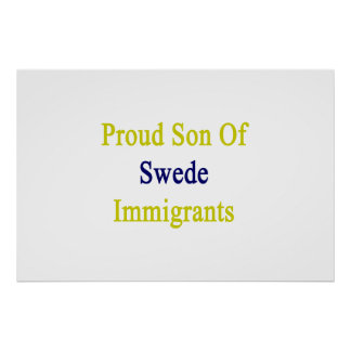 Proud Son Of Swede Immigrants Poster