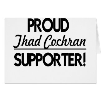 Proud Thad Cochran Supporter! Greeting Card