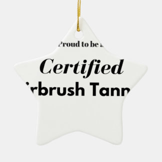 Proud to be a Certified Airbrush Tanner Ceramic Ornament