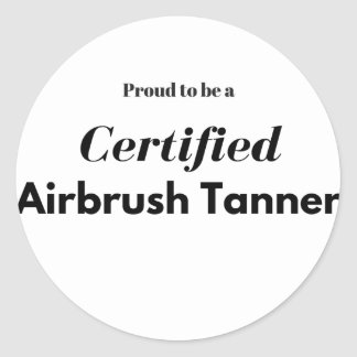 Proud to be a Certified Airbrush Tanner Classic Round Sticker