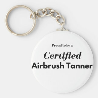 Proud to be a Certified Airbrush Tanner Keychain
