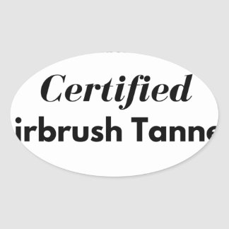 Proud to be a Certified Airbrush Tanner Oval Sticker