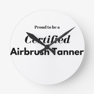 Proud to be a Certified Airbrush Tanner Round Clock